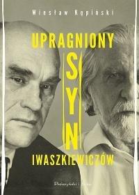 Upragniony syn Iwaszkiewiczow - Upragniony syn Iwaszkiewiczów Wiesław Kępiński