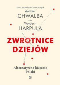 Zwrotnice dziejow 210x300 - Zwrotnice dziejówAndrzej Chwalba Wojciech Harpula