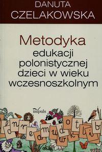 Metodyka edukacji polonistycznej dzieci w wieku wczesnoszkolnym - Metodyka edukacji polonistycznej dzieci w wieku wczesnoszkolnymCzelakowska Danuta