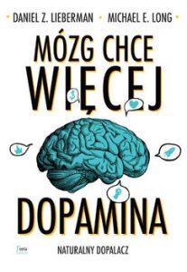 Mozg chce wiecej 207x300 - Mózg chce więcej Dopamina Naturalny dopalaczDaniel Z Lieberman Michael E Long