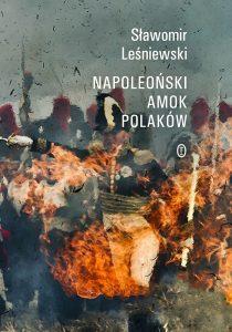 Napoleonski amok Polaków 210x300 - Napoleoński amok Polaków Sławomir Leśniewski
