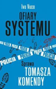 Ofiary systemu 191x300 - Ofiary systemu Sprawa Tomasza Komendy Ivo Vuco
