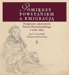 Pomiedzy powstaniem a emigracja - Pomiędzy powstaniem a emigracją Elżbieta Wichrowska Jan K Ostrowski