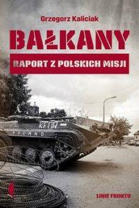 Balkany 200x300 - Bałkany Raport z polskich misji Grzegorz Kaliciak