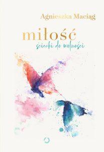 Milosc 207x300 - Miłość Ścieżki do wolności Agnieszka Maciąg