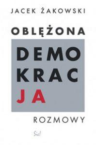 Oblezona demokracja 198x300 - Oblężona demokracja Jacek Żakowski
