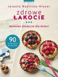 Zdrowe lakocie - Zdrowe łakocie Domowe słodycze dla dzieciJolanta Naklicka-Kleser