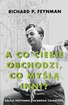 A co ciebie obchodzi co mysla inni - A co ciebie obchodzi co myślą inni Dalsze przypadki ciekawego człowieka Richard P Feynman