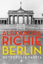 Berlin Metropolia Fausta - Berlin Metropolia Fausta Tom 2 Alexandra Richie