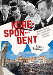 Korespondent 211x300 - Korespondent Przełomowe wydarzenia kulisy niezwykłych spotkań tajemnice życia w Watykanie Marek Lehnert