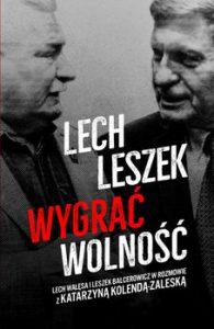 Lech Leszek 195x300 - Lech Leszek Wygrać wolnośćKatarzyna Kolenda-Zaleska Leszek Balcerowicz Lech Wałęsa